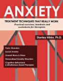 Anxiety - Treatment Techniques That Really Work: A Practical Guide for Therapists