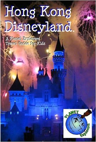 Hong Kong Disneyland: A Planet Explorers Travel Guide for Kids written by Laura Schaefer