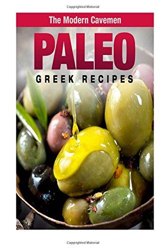 Paleo Greek Recipes (The Modern Caveman ) by Erica Dunn