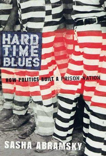 Hard Time Blues: How Politics Built a Prison Nation
