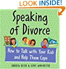 Speaking of Divorce:  How to Talk with Your Kids and Help Them Cope