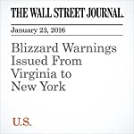 Blizzard Warnings Issued From Virginia to New York | Scott Calvert,Jon Kamp