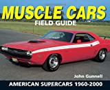 Muscle Cars Field Guide: American Supercars 1960-2000 (Warman's Field Guide)