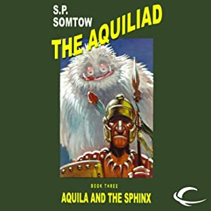 Aquila and the Sphinx: The Aquiliad, Book 3 | [S. P. Somtow]