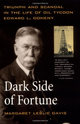 Dark Side of Fortune: Triumph and Scandal in the Life of Oil Tycoon Edward L. Doheny