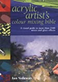 Acrylic Artists Colour Mixing Bible (1844481379) by Sidaway, Ian