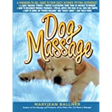 Dog Massage: A Whiskers-to-Tail Guide to Your Dog's Ultimate Petting Experience ~ Maryjean Ballner