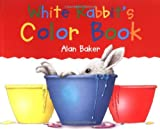 White Rabbit's Color Book (Little Rabbit Books) (0753452545) by Baker, Alan