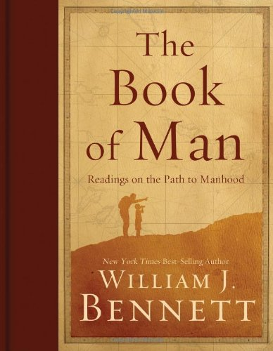 The Book of Man: Readings on the Path to Manhood, Dr. William J. Bennett