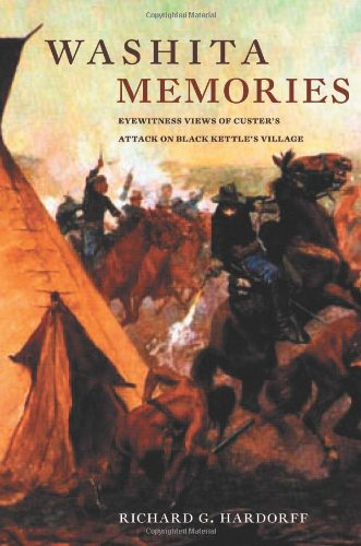 Washita Memories: Eyewitness Views of Custer's Attack on Black Kettle's Village