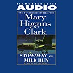 'Stowaway' and 'Milk Run': Two Unabridged Stories from Mary Higgins Clark   Mary Higgins Clark