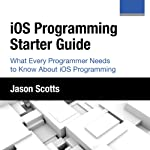 iOS Programming: Starter Guide: What Every Programmer Needs to Know About iOS Programming | Jason Scotts