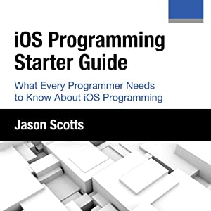 iOS Programming: Starter Guide: What Every Programmer Needs to Know About iOS Programming | [Jason Scotts]