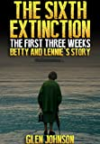 img - for The Sixth Extinction: The First Three Weeks. (Betty and Lennie's Story.) book / textbook / text book
