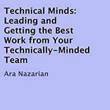 Technical Minds: Leading and Getting the Best Work from Your Technically-Minded Team (       UNABRIDGED) by Ara Nazarian Narrated by Graham Taglang