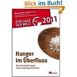 Zur Lage der Welt 2011: Hunger im Überfluß: Neue Strategien im Kampf gegen Unterernährung und Armut