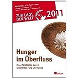 """Zur Lage der Welt 2011: Hunger im �berflu�: Neue Strategien im Kampf gegen Unterern�hrung und Armutvon """"Worldwatch Institute"""""""