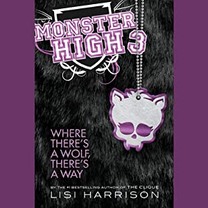Monster High 3: Where There's a Wolf, There's a Way | [Lisi Harrison]