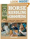 Horse Handling & Grooming: Haltering * Leading & Tying * Bathing & Clipping * Grooming & Braiding * Handling Hooves (Horsekeeping Skills Library)