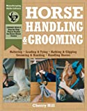Horse Handling & Grooming: Haltering * Leading & Tying * Bathing & Clipping * Grooming & Braiding * Handling Hooves (Horsekeeping Skills Library)