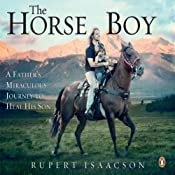 The Horse Boy: A Father's Miraculous Journey to Heal His Son | [Rupert Isaacson]