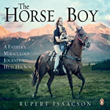 The Horse Boy: A Father's Miraculous Journey to Heal His Son Audiobook by Rupert Isaacson Narrated by Rupert Isaacson