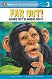 img - for Far Out!: Animals That Do Amazing Things (Penguin Young Readers, L3) book / textbook / text book