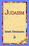 Judaism [Hardcover] [2006] (Author) Israel Abrahams, 1st World Library, 1stworld Library