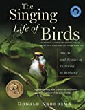 Donald Kroodsma The Singing Life of Birds: The Art and Science of Listening to Birdsong [With CD (Audio)]
