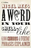 A Word in Your Shell-Like: 6,000 Curious & Everyday Phrases Explained (000715593X) by Rees, Nigel