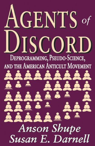Agents of Discord: Deprogramming, Pseudo-Science, and the American Anticult Movement