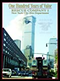 One Hundred Years of Valor: Rescue Company 1 New York City Fire Department Rescue 1915-2015