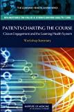 img - for Patients Charting the Course:: Citizen Engagement in the Learning Health System: Workshop Summary (The Learning Health System Series, Roundtable on Value & Science-Driven Health Care) book / textbook / text book
