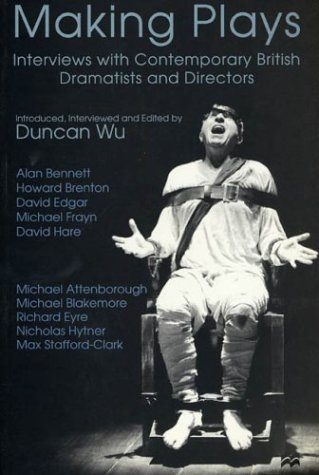Making Plays: Interviews with Contemporary British Dramatists and Directors, Duncan Wu