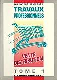 Travaux professionnels : vente distribution, tome 1. CAP et BEP (1re et 2e année), Centre de Formation d'apprentis, formation permanente et continue...