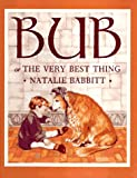 Bub: Or the Very Best Thing (0062059122) by Babbitt, Natalie