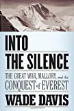 img - for Into the Silence: The Great War, Mallory, and the Conquest of Everest 1st (first) edition by Davis, Wade published by Knopf (2011) [Hardcover] book / textbook / text book