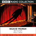 Opening Night & When in Rome (Dramatized)  by Ngaio Marsh Narrated by Michael Cochrane, David Swift, Nick Waring, Full Cast