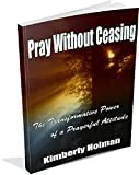 Pray Without Ceasing: The Transformative Power of a Prayerful Attitude