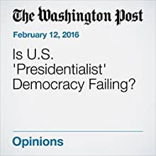 Is U.S. 'Presidentialist' Democracy Failing? Other by Charles Lane Narrated by Sam Scholl