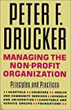 Managing the Non-Profit Organization: Practices & Principles (0066620236) by Drucker, Peter F.