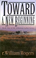 Toward a New Beginning (The Arkansas Valley Series, Book One)