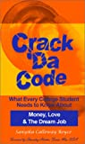 Crack Da Code: What Every College Student Needs to Know About Money, Love & The Dream Job