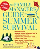 Kathy Peel The Family Manager's Guide to Summer Survival: Make the Most of Summer Vacation with Fun Family Activities, Games, and More!