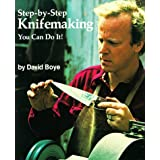 Step-By-Step Knifemaking: You Can Do It!by David Boye