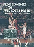 img - for From Six-On-Six to Full Court Press: A Century of Iowa Girls' Basketball book / textbook / text book