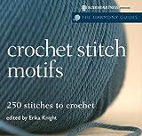Crochet Stitch Motifs: 250 Stitches to Crochet (Harmony Guides)