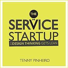 The Service Startup: Design Thinking Gets Lean   Livre audio Auteur(s) : Tenny Pinheiro Narrateur(s) : James Fouhey