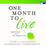 One Month to Live: Thirty Days to a No-Regrets Life | Chris Shook,Kerry Shook