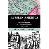 Russian America: An Overseas Colony of a Continental Empire, 1804-1867by Ilya Vinkovetsky